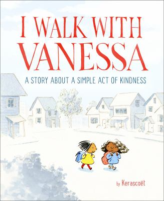 I walk with Vanessa :  a story about a simple act of kindness