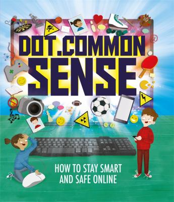 Cover Image for Dot.common sense : how to stay smart and safe online