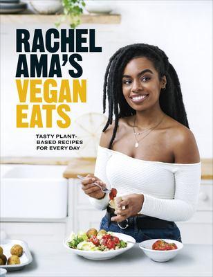 Rachel Ama's vegan eats : tasty plant-based recipes for every day