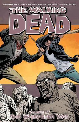 The walking dead.  Volume 27, The Whisperer war