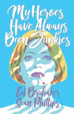 My heroes have always been junkies : a criminal novella