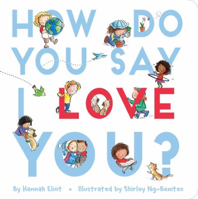 Cover Image for: How do you say I love you? / by Hannah Eliot ; illustrated by Shirley Ng-Benitez.