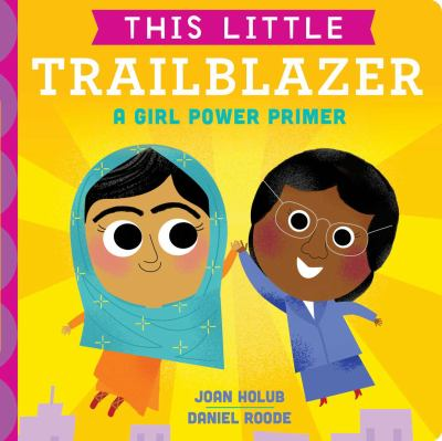 Cover Image for This little trailblazer : a girl power primer / Joan Holub, Daniel Roode.