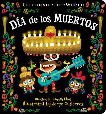 Cover image for : Día de los Muertos / by Hannah Eliot ; illustrated by Jorge Gutierrez.