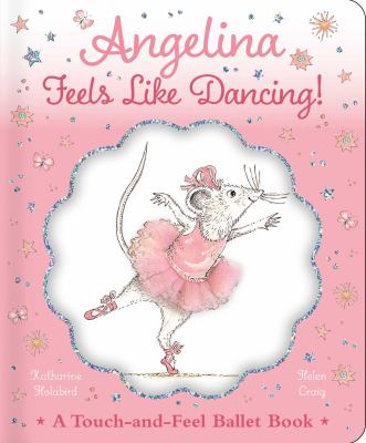 Angelina feels like dancing! : a touch-and-feel ballet book