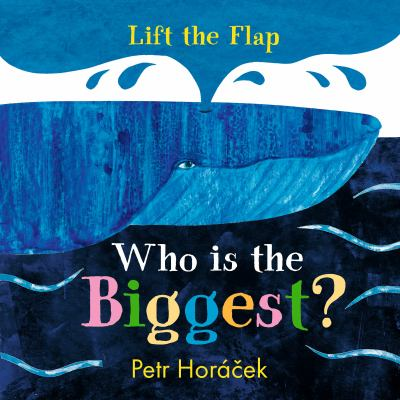 Who is the biggest? :  a lift-the-flap book