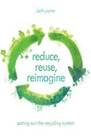 Reduce, Reuse, Reimagine