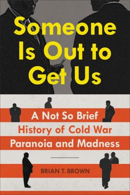 Someone is out to get us : a not so brief history of Cold War paranoia and madness