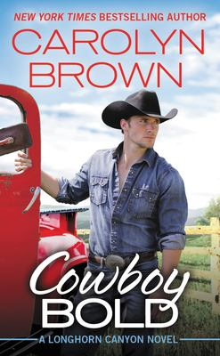 Cowboy bold : a Longhorn Canyon novel