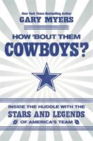 How 'bout them Cowboys : inside the huddle with the stars and legends of America's team