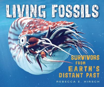 Living fossils : survivors from Earth's distant past