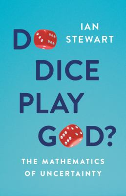 Do dice play God? : the mathematics of uncertainty