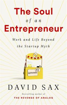 The soul of an entrepreneur :  work and life beyond the startup myth