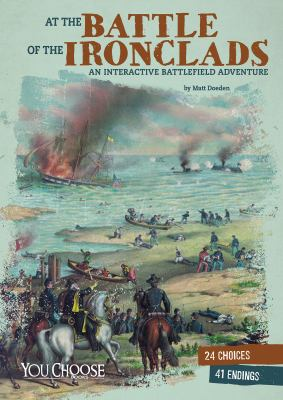 At the Battle of the Ironclads :  an interactive battlefield adventure