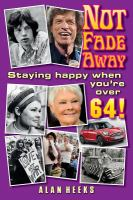 Not fade away : staying happy when you're over 64!