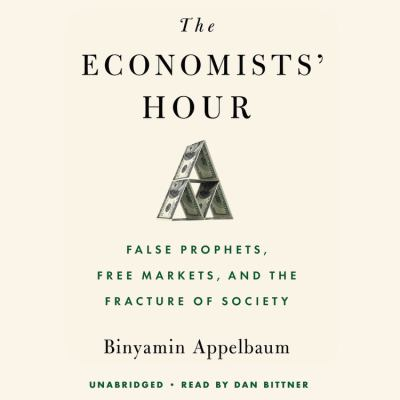 Economists' Hour, The False Prophets, Free Markets, and the Fracture of Society