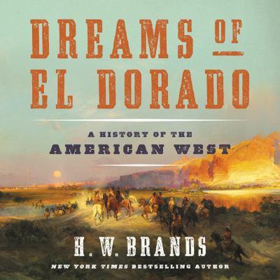 Dreams of El Dorado a history of the American West