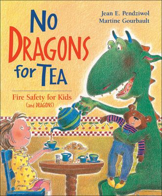 Cover Image for: No dragons for tea : fire safety for kids (and dragons) / written by Jean Pendziwol ; illustrated by Martine Gourbault.