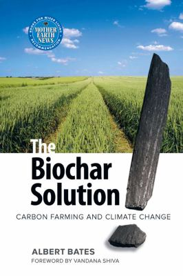 The biochar solution : carbon farming and climate change