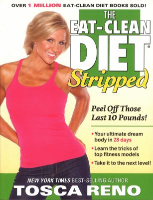 The eat-clean diet stripped [electronic resource] :  peel off those last 10 pounds!