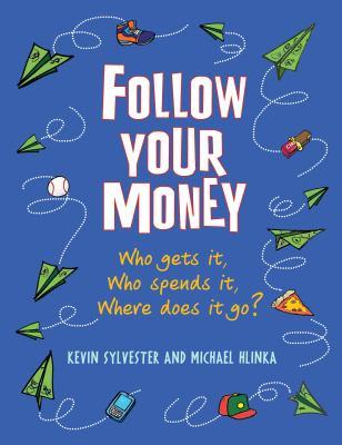 Follow your money :  who gets it, who spends it, where does it go?