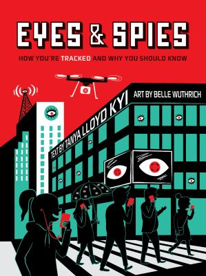 Eyes and spies : how you're tracked and why you should know