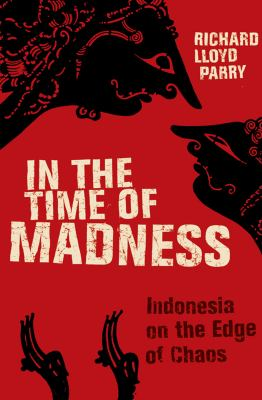 In the time of madness : Indonesia on the edge of chaos
