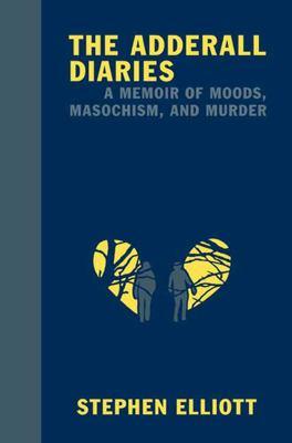 The Adderall diaries: a memoir of moods, masochism, and murder