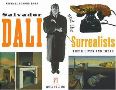 Salvador Dali and the surrealists: their lives and ideas : 21 activities