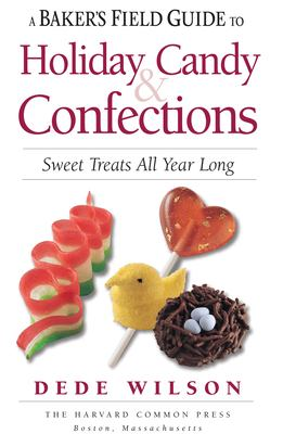 A baker's field guide to holiday candy & confections : sweet treats all year long