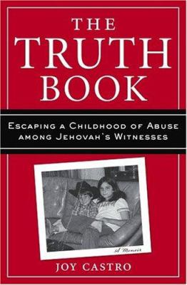 The truth book: escaping a childhood of abuse among Jehovah's Witnesses: a memoir