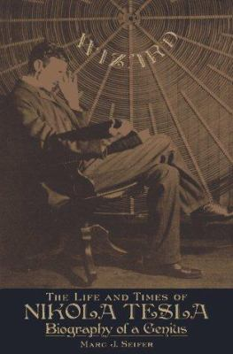 Wizard: the life and times of Nikola Tesla : biography of a genius