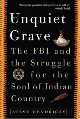 The unquiet grave: the FBI and the struggle for the soul of Indian country