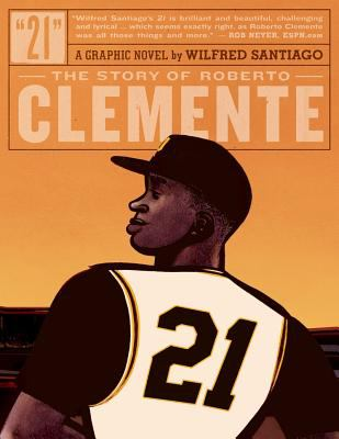 """21"" :  the story of Roberto Clemente : a graphic novel"