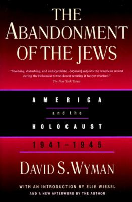The abandonment of the Jews: America and the Holocaust, 1941-1945