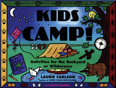 Kids camp! : activities for the backyard or wilderness