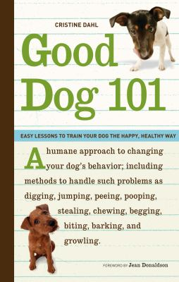 Good dog 101 [electronic resource] :  easy lessons to train your dog the happy, healthy way