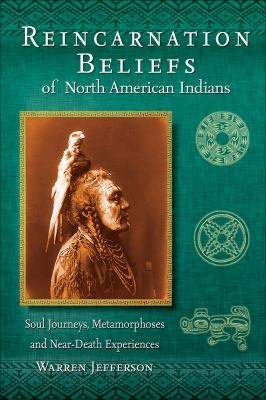 Reincarnation beliefs of North American Indians: soul journeys, metamorphosis, and near-death experiences