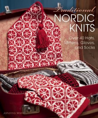 Traditional Nordic knits : by Wallin, Johanna,