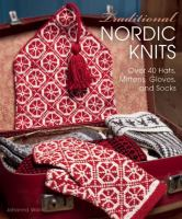 Traditional Nordic knits : over 40 hats, mittens, gloves, and socks