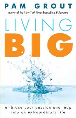 Living big : embrace your passion and leap into an extraordinary life