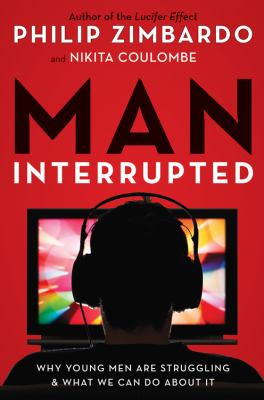 Man, interrupted :  why young men are struggling & what we can do about it