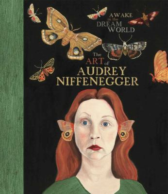 Awake in the dream world : the art of Audrey Niffenegger