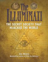The Illuminati : the secret society that hijacked the world