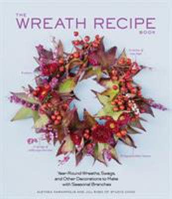 The wreath recipe book : year-round wreaths, swags, and other decorations to make with seasonal branches
