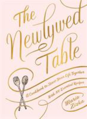 The newlywed table :  A Cookbook to Start Your Life Together