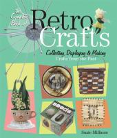 The complete book of retro crafts : collecting, displaying & making crafts of the past