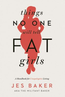 Things no one will tell fat girls :  a handbook of unapologetic living