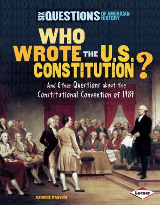 Who wrote the U.S. Constitution? : and other questions about the Constitutional Convention of 1787