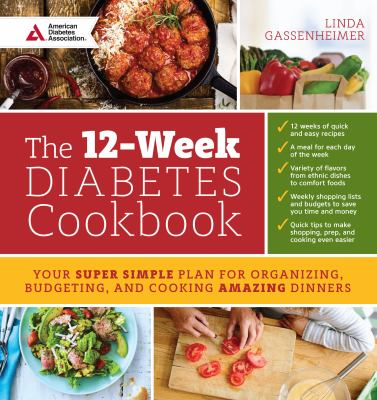 The 12-week diabetes cookbook :  your super simple plan for organizing, budgeting, and cooking amazing dinners